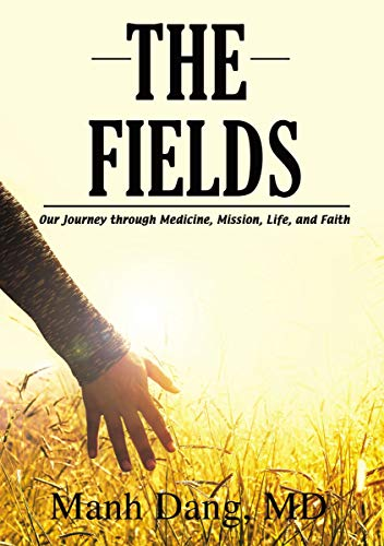 The Fields: Our Journey through Medicine, Mission, Life, and Faith by [Dang, Manh]