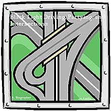 Black Light Driving, Partying, and Intersections | Livre audio Auteur(s) : A. Biographer Narrateur(s) :  411 Audio