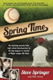 Spring Time: My Amazing Journey from High School Benchwarmer to the Big Leagues to Mentor of Major League All-Stars