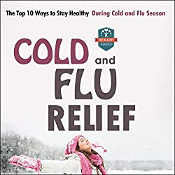 Cold and Flu Relief: The Top 10 Ways to Stay Healthy During Cold and Flu Season