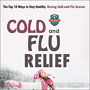 Cold and Flu Relief: The Top 10 Ways to Stay Healthy During Cold and Flu Season Audiobook