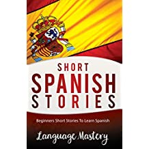Spanish: Beginners Short Stories To Learn Spanish (Spanish,Spanish Language, Spanish Stories Book 1)