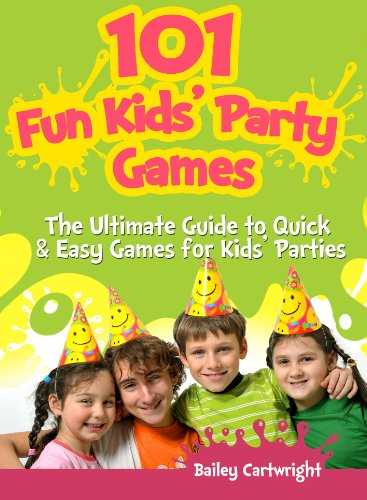 101 fun kids party games the ultimate guide to quick easy games