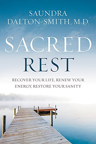 Sacred Rest  Recover Your Life  Renew Your Energy  Restore Your Sanity