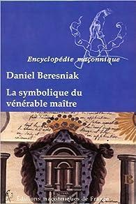 La symbolique du vénérable maître par Daniel Béresniak