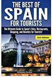The Best of Spain for Tourists: The Ultimate Guide to Spain's Sites, Restaurants, Shopping, and Beaches for Tourists!