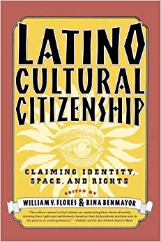 Book Latino Cultural Citizenship: Claiming Identity, Space, and Rights by William Flores (1998-08-01)