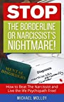 STOP The Borderline or Narcissist's Nightmare: How to Beat the Narcissist and Live the life Psychopath Free! (Narcissistic Personality Disorder - Disarming ... Narcissist - Personality Disorder Book 1)