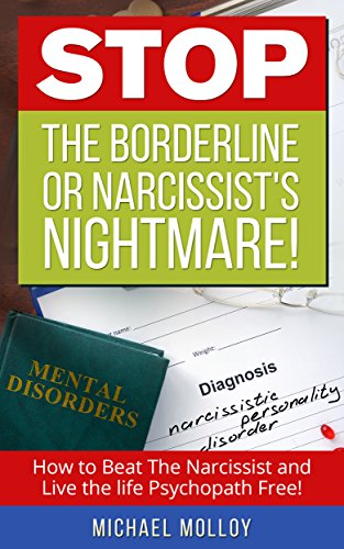 STOP The Borderline or Narcissists Nightmare: How to Beat the Narcissist and Live the life Psychopath Free! (Narcissistic Personality Disorder - ...