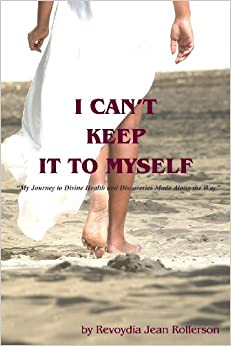 Book I Can't Keep It To Myself: My Journey to Divine Health and Discoveries Made Along The Way