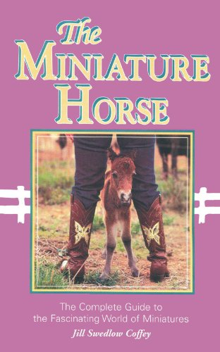The Miniature Horse: The Complete Guide to the Fascinating World of Miniatures