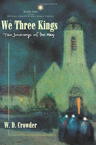 We Three Kings: Two Journeys of the Magi (Divine Encounters of the BIble Series) (Volume 1) ebook