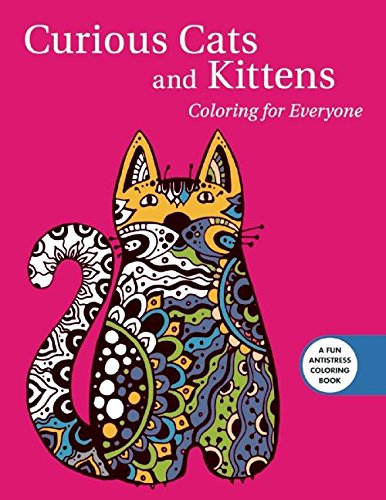 Curious Cats and Kittens: Coloring for Everyone (Creative Stress Relieving Adult Coloring Book Series)