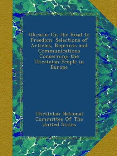Download Ukraine On the Road to Freedom: Selections of Articles, Reprints and Communications Concerning the Ukrainian People in Europe ebook
