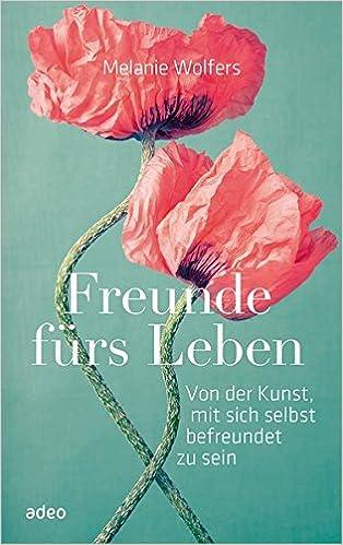 Cover: Freunde fürs Leben. Von der Kunst, mit sich selbst befreundet zu sein