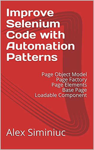 Improve Selenium Code with Automation Patterns: Page Object Model Page Factory Page Elements Base Page Loadable Component - Element Bases