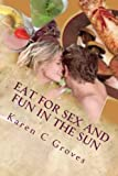 img - for Eat For Sex and Fun in the Sun: A Bundle of Three Excellent Cookbooks for Health, Pleasure and Good Times (Superfoods Series) (Volume 15) by Karen C Groves (2016-07-08) book / textbook / text book