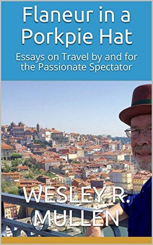 Amazoncom Flaneur In A Porkpie Hat Essays On Travel By And For  Flaneur In A Porkpie Hat Essays On Travel By And For The Passionate  Spectator By