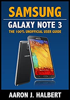 Samsung Galaxy Note 3: The 100% Unofficial User Guide by [Halbert, Aaron]