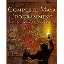 Complete Maya Programming: An Extensive Guide to MEL and C++ API