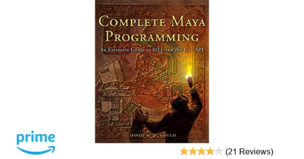 Complete Maya Programming: An Extensive Guide to MEL and C++