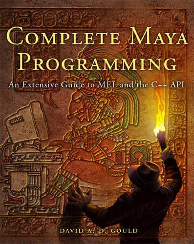 Complete Maya Programming: An Extensive Guide to MEL and...