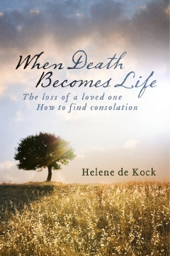 when death becomes life the loss of a loved one how to find