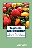 Vegetables Against Cancer: Cancer Prevention Starts in Your Kitchen