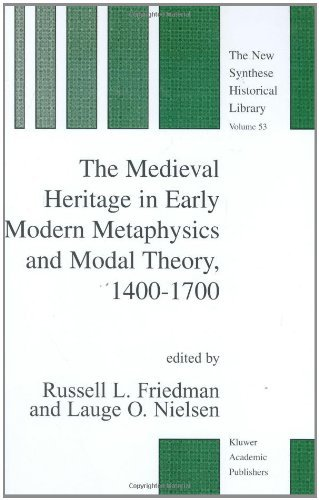 Download The Medieval Heritage in Early Modern Metaphysics and Modal Theory, 1400-1700 (The New Synthese Historical Library) Pdf