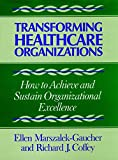 Transforming Healthcare Organizations: How to Achieve and Sustain Organizational Excellence