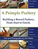 A Psimple Psaltery: Building a Bowed Psaltery, From Start to Finish