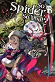 So I'm a Spider, So What?, Vol. 4 (light novel) (So I'm a Spider, So What? (light novel))