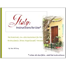 Italy: Instructions for Use: The Personal, On-Site Assistant for the Enthusiastic But Inexperienced Traveler