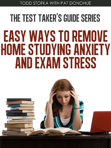 Easy Ways to Remove Home Studying Anxiety and Exam Stress (The Test Taker's Guide Series Book 2)