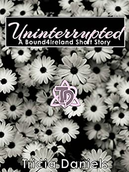 Uninterrupted: A Bound4Ireland Short Story by [Daniels, Tricia]