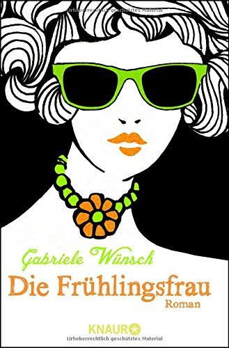Die Frühlingsfrau: Roman Taschenbuch – 2. Mai 2014 Gabriele Wünsch Die Frühlingsfrau: Roman Knaur TB 3426514788