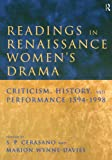 Readings in Renaissance Women's Drama : Criticism, History, and Performance, 1594-1998, Cerasano, Susan P., 0415164427