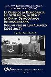 img - for LA CRISIS DE LA DEMOCRACIA EN VENEZUELA, LA OEA Y LA CARTA DEMOCR TICA INTERAMERICANA: DOCUMENTOS DE LUIS ALMAGRO 2015-2017. Segunda edici n (Spanish Edition) book / textbook / text book