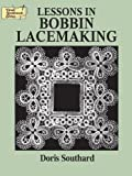 Lessons in Bobbin Lacemaking (Dover Knitting, Crochet, Tatting, Lace) by Southard, Doris (2003) Paperback