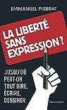 La liberté sans expression ? Jusqu'où peut-on tout dire, écrire, dessiner par Pierrat