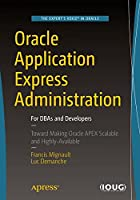 Oracle Application Express Administration: For DBAs and Developers Front Cover