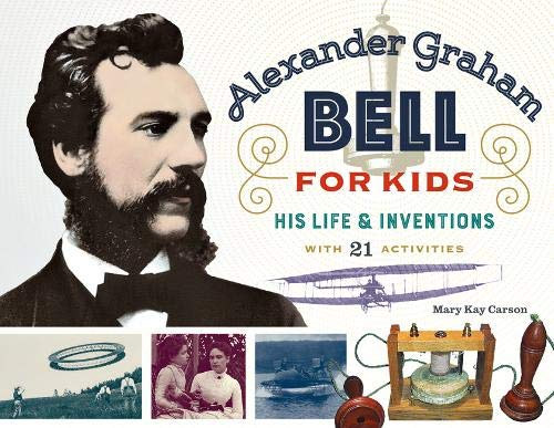 Alexander Graham Bell for Kids: His Life and Inventions, with 21 Activities (For Kids series)