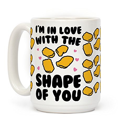 LookHUMAN I'm In Love With The Shape of You Chicken Nugget Parody White 15 Ounce Ceramic Coffee Mug