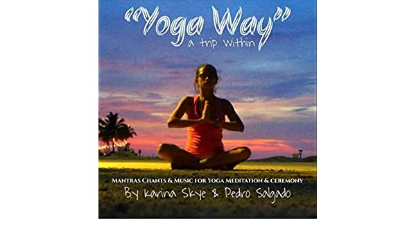 Yoga Way (A Trip Within): Mantras Chants & Music for Yoga ...