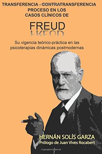 Transferencia-Contratransferencia Proceso en los casos clinicos de Freud: Su vigencia teorico-practica en las psicoterapias dinamicas postmodernas (Spanish Edition) [Hernan Solis Garza] (Tapa Blanda)