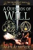 A Question of Will (the Aliomenti Saga - Book 1), Alex Albrinck, 1481894730