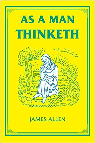 As a Man Thinketh (The Tarcher Family Inspirational Library) Written By James Allen