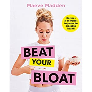 Beat your Bloat: Recipes & exercises to promote digestive health