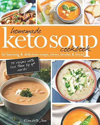 Homemade Keto Soup Cookbook: Fat Burning & Delicious Soups, Stews, Broths & Bread. (The Best Chicken Stew)