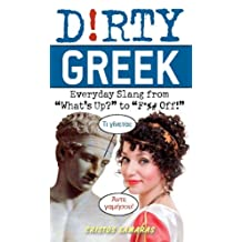 "Dirty Greek: Everyday Slang from ""What's Up?"" to ""F*%# Off!"" (Dirty Everyday Slang)"